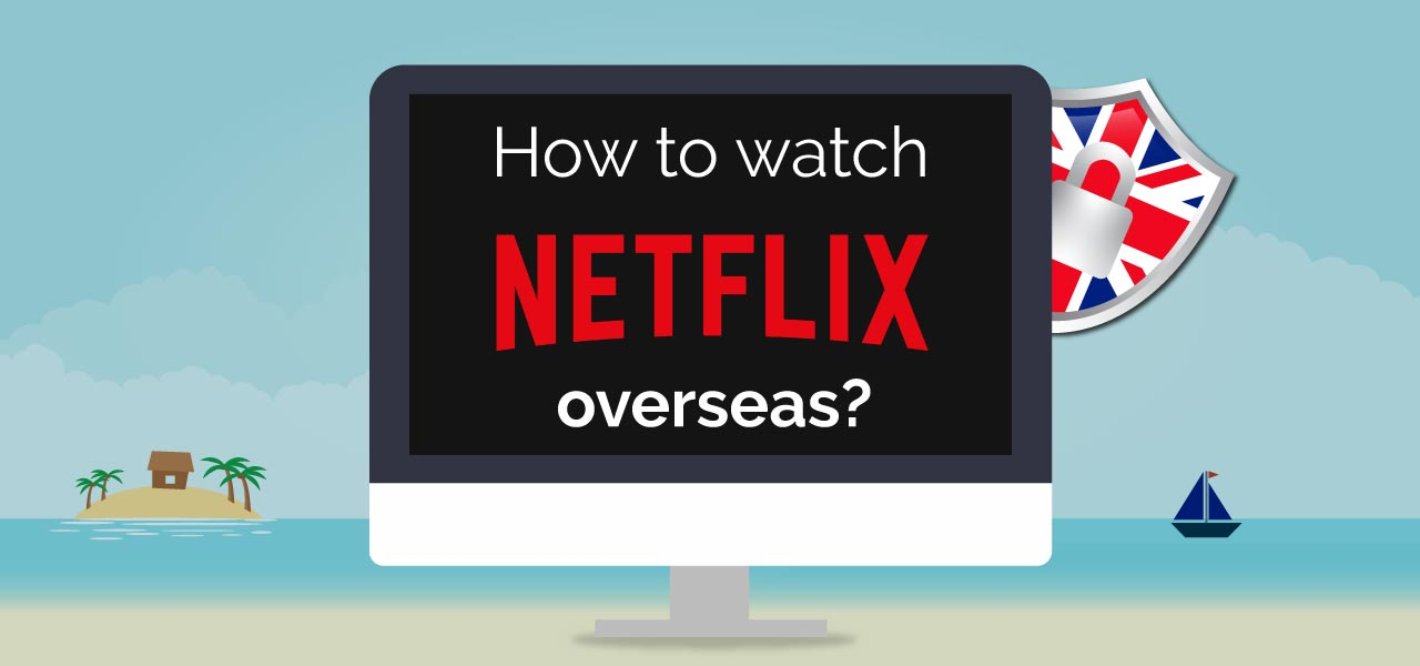 can I watch Netflix abroad?
