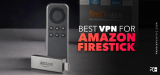 The Best VPN for FireStick that really work in 2021