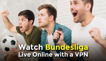Watch Bundesliga Live Online with a VPN