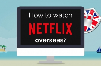 How to Get UK Netflix From Abroad? Unblock UK Netflix with This Guide
