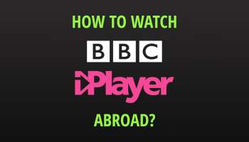 Can I Watch iPlayer Abroad? Yes, Just Use a VPN!