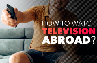 How To Watch TV Abroad? A Tutorial To Watch TV Overseas in 2021
