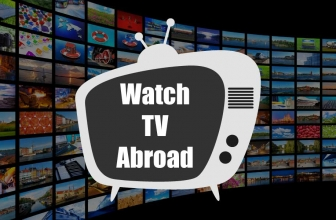 How To Watch TV Abroad? A Tutorial To Watch TV Overseas